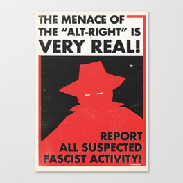 The Menace of the Alt-Right is Very Real! Canvas Print