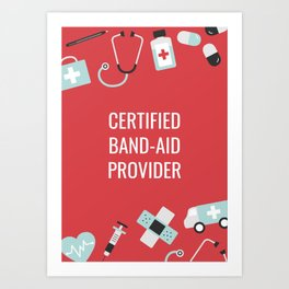 Certified Band-Aid Provider Art Print