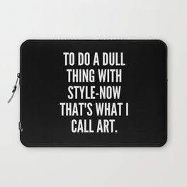 To do a dull thing with style now that s what I call art Laptop Sleeve