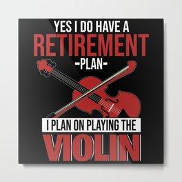 Retirement Plan Playing Violin Metal Print