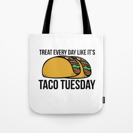 Treat every day like it's taco tuesday Tote Bag