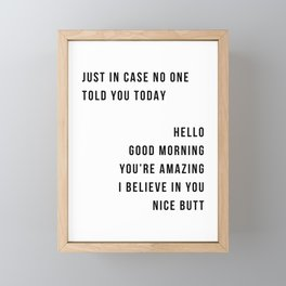Just In Case No One Told You Today Hello Good Morning You're Amazing I Belive In You Nice Butt Minimal Framed Mini Art Print