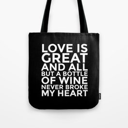 Love is Great and All But a Bottle of Wine Never Broke My Heart (Black & White) Tote Bag