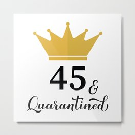 45 and Quarantined. Funny 45th Birthday quote  Metal Print