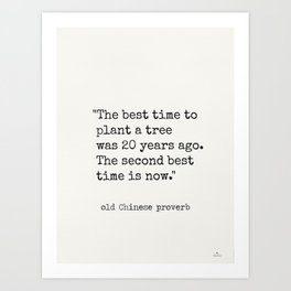 """The best time to plant a tree was 20 years ago. The second best time is now."" Art Print"