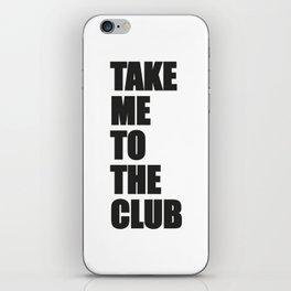 TAKE ME TO THE CLUB iPhone Skin