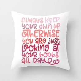 Always Chin Up  Throw Pillow