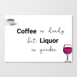 Coffee Is Dandy, but Liquor is quicker mug Canvas Print