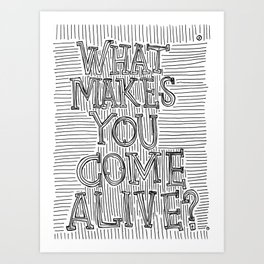 What Makes You Come Alive? Art Print
