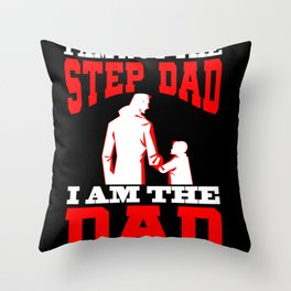 Mens I Am Not The Step Dad I Am The Dad That Stepped Up design Throw Pillow