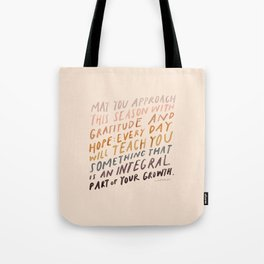 May You Approach This Season With Gratitude And Hope: Every Day Will Teach You Something That Is An Integral Part Of Your Growth. Tote Bag