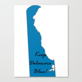 Keep Delaware Blue! Proud Vote Democrat Liberal! 2018 Midterms Canvas Print