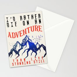 I'd Rather Die On An Adventure Stationery Cards