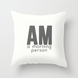 A Morning Person Throw Pillow