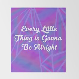 Every Little Thing is Gonna Be Alright Throw Blanket