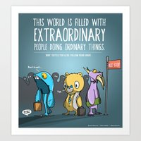 This World is Filled with Extraordinary People doing Ordinary Things. Art Print