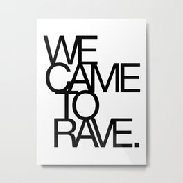We Came To Rave Metal Print