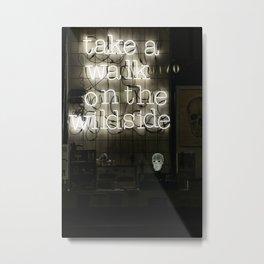 Take a Walk on the Wild Side Metal Print