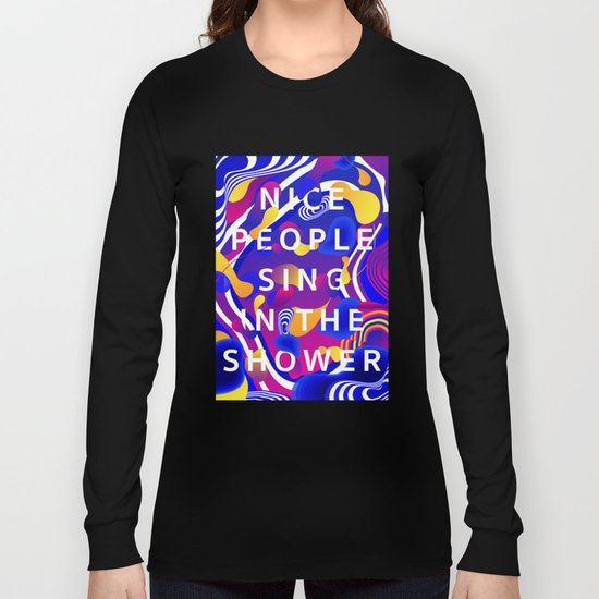 Nice People Sing in the Shower Long Sleeve T-shirt
