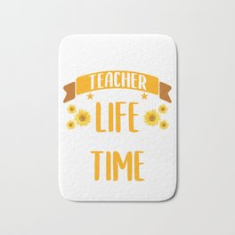 """Teaching Shirt For Teachers To Be """"I Became A Teacher Because Your Life Is Worth My Time"""" T-shirt Bath Mat"""