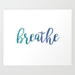 Breathe Quote - Blue Art Print
