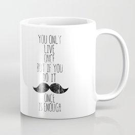Life is one Coffee Mug
