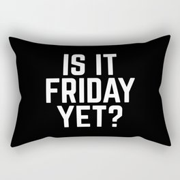 Is It Friday Yet Funny Quote Rectangular Pillow