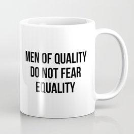 MEN OF QUALITY DO NOT FEAR EQUALITY Coffee Mug