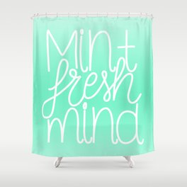 Calm and fresh lettering to inspire a mint fresh mind Shower Curtain