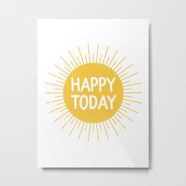 Happy Today - Yellow Sunshine Quote Metal Print