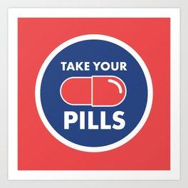 Take Your Pills Art Print