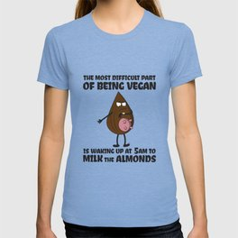 Wake Up At 5 Am Milk The Almonds - Funny Veganism Quote Gift T-shirt