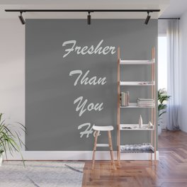 fresher than you Wall Mural