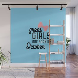 Great Girls are born in October T-Shirt Wall Mural