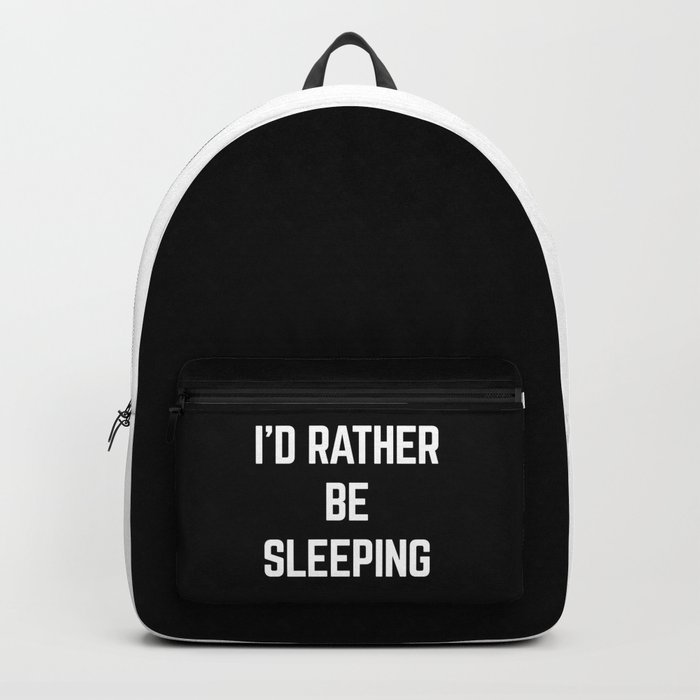 Rather Be Sleeping Funny Quote Backpack