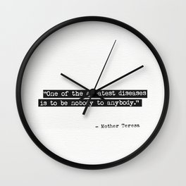 One of the greatest diseases is to be nobody to anybody. Mother Teresa Wall Clock