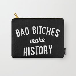 Bad Bitches Make History Carry-All Pouch