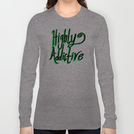 Highly Addictive Long Sleeve T-shirt