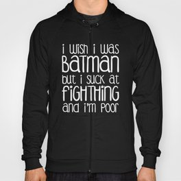 I wish I was Bat man But i Suck at Fighting and I'm Poor Hoody