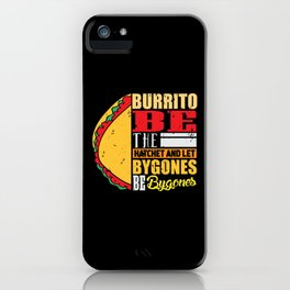 Burrito be the hatchet and let bygones be bygones iPhone Case