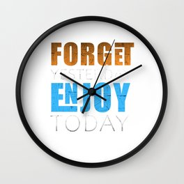 Forget Yesterday Enjoy Today Wall Clock