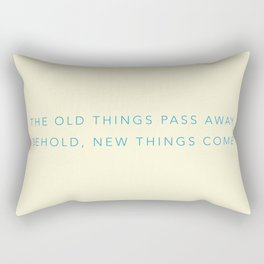The old things pass away. Behold, new things come. Rectangular Pillow