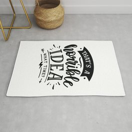 That's a horrible idea What time - Funny hand drawn quotes illustration. Funny humor. Life sayings. Rug