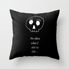 No idea what I did in life Throw Pillow