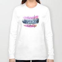 i woke up like this Long Sleeve T-shirts featuring I woke up like this by Rose's Creation