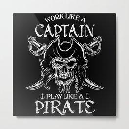 Work Like A Captain Play Like A Pirate Halloween Metal Print