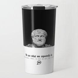 Quote Aristotles We are what we repeatedly do Travel Mug