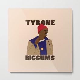 Tyrone Biggums Metal Print
