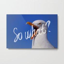 So what? Metal Print