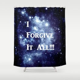 Blue Galaxy : I Forgive It All Shower Curtain